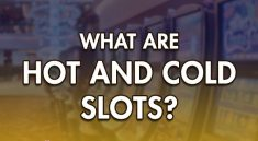 WHAT ARE HOT AND COLD SLOTS?